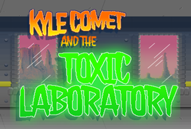 Graphic for Kyle Comet and the Toxic Lab